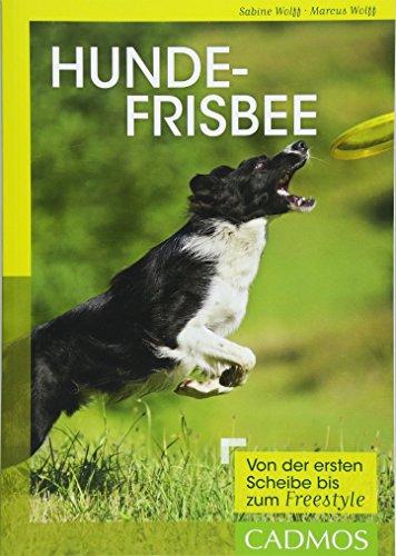 Hundefrisbee: Von der ersten Scheibe bis zum Freestyle (Cadmos Hundebuch)